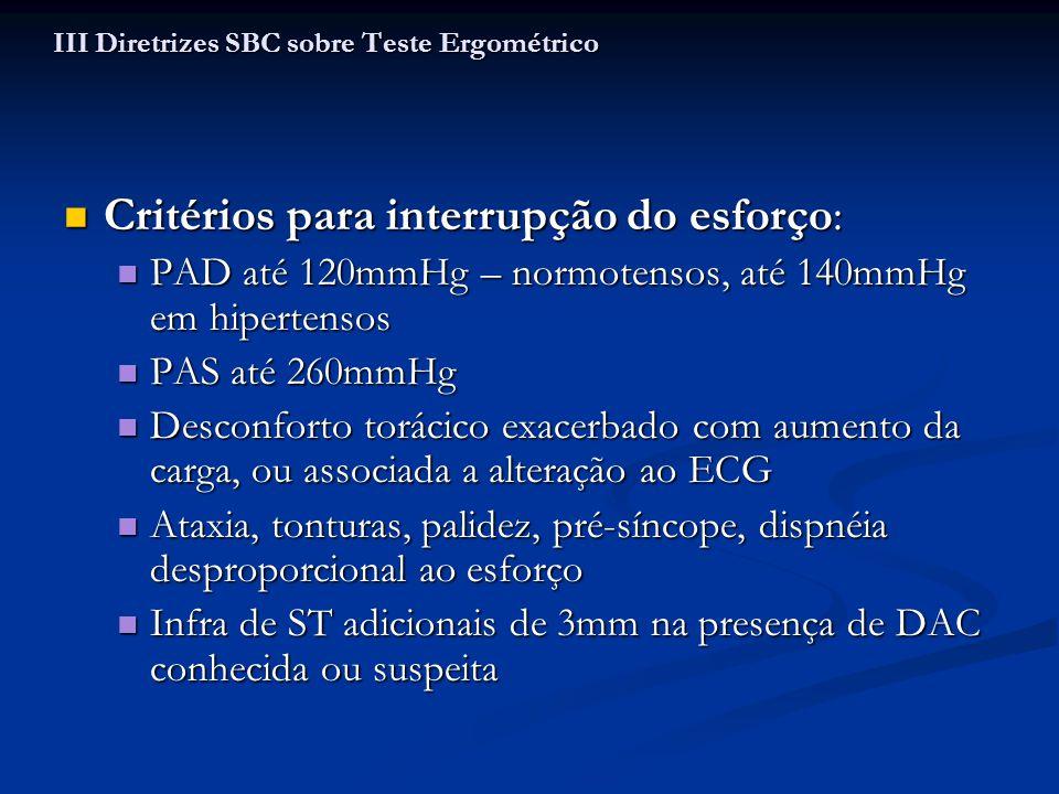 Critérios para interrupção do esforço: Critérios para interrupção do esforço: PAD até 120mmHg – normotensos, até 140mmHg em hipertensos PAD até 120mmH