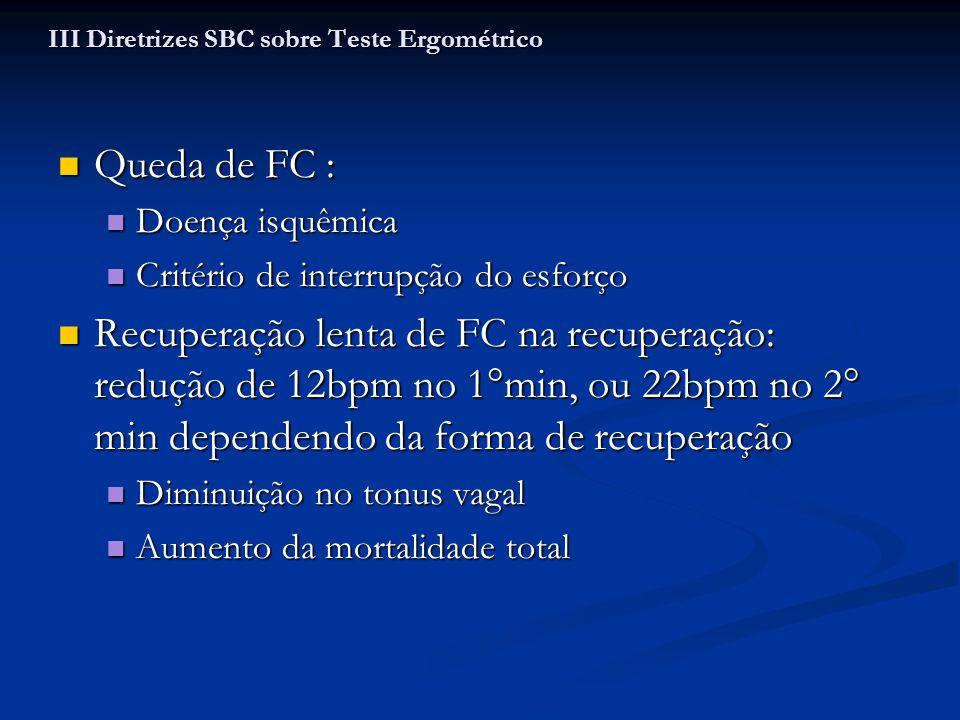 Queda de FC : Queda de FC : Doença isquêmica Doença isquêmica Critério de interrupção do esforço Critério de interrupção do esforço Recuperação lenta