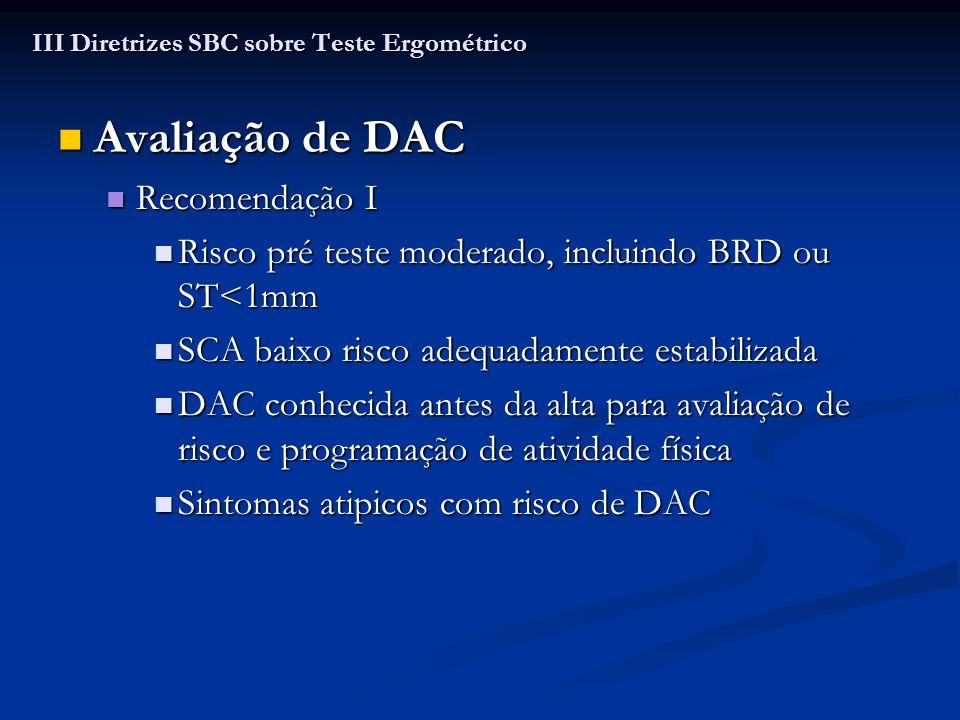 Bradiarritmias/Marcapasso/ DNS Bradiarritmias/Marcapasso/ DNS Classe I Classe I Avaliar resposta do Nó sinusal Avaliar resposta do Nó sinusal Resposta cronotrópica no BAVT congênito Resposta cronotrópica no BAVT congênito BAVT congênito – momento para implante de MP BAVT congênito – momento para implante de MP Tipo de MP a ser colocado Tipo de MP a ser colocado Resposta atrial adequada – DDD Resposta atrial adequada – DDD Ausência de resposta atrial – biossensores para resposta de FC Ausência de resposta atrial – biossensores para resposta de FC CDI – conhecer limiar de deflagração para evitar descarga, interromper exame 10 a 20 batimentos abaixo do limiar CDI – conhecer limiar de deflagração para evitar descarga, interromper exame 10 a 20 batimentos abaixo do limiar III Diretrizes SBC sobre Teste Ergométrico