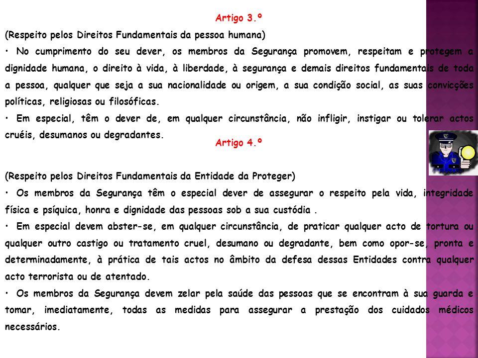 Artigo 5.º (Isenção e Imparcialidade) Os membros da Segurança devem actuar com zelo e imparcialidade, tendo sempre presente a igualdade de todos os cidadãos perante a lei.