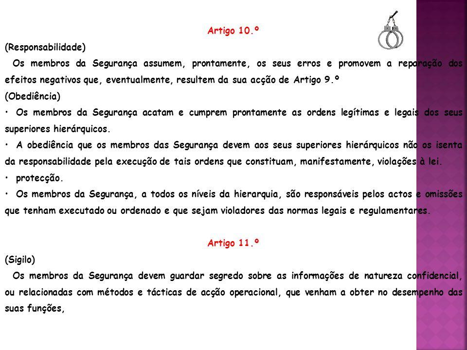 Artigo 12.º (Cooperação na administração da Justiça) Os membros da Segurança respeitam a autoridade policial e prestam toda a colaboração em caso de necessidade e colaboram, prontamente, na execução das decisões das autoridades judiciárias.