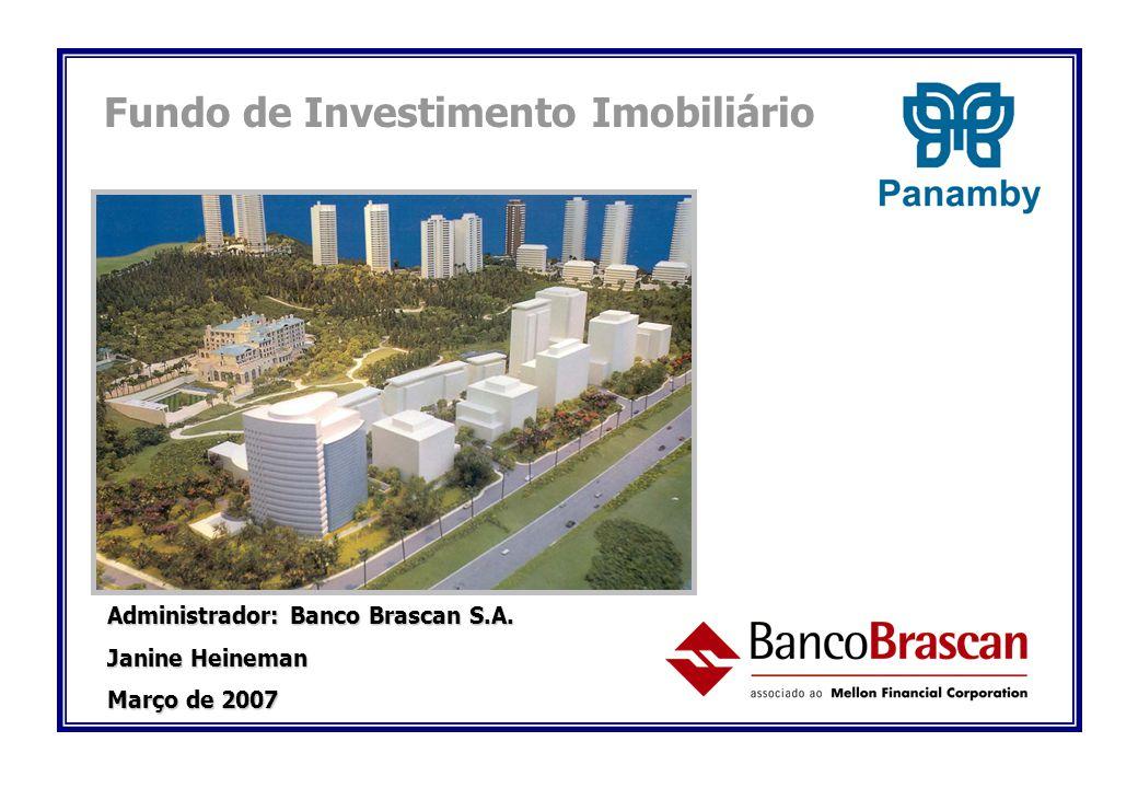 Fundo de Investimento Imobiliário Administrador: Banco Brascan S.A. Janine Heineman Março de 2007
