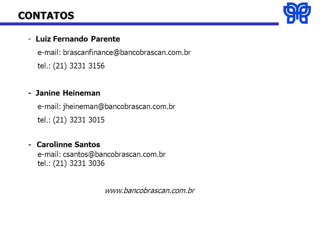 CONTATOS - Luiz Fernando Parente e-mail: brascanfinance@bancobrascan.com.br tel.: (21) 3231 3156 - Janine Heineman e-mail: jheineman@bancobrascan.com.br tel.: (21) 3231 3015 - Carolinne Santos e-mail: csantos@bancobrascan.com.br tel.: (21) 3231 3036 www.bancobrascan.com.br