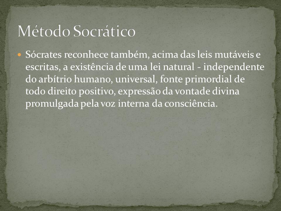 Sócrates reconhece também, acima das leis mutáveis e escritas, a existência de uma lei natural - independente do arbítrio humano, universal, fonte pri