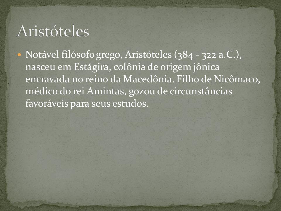 Notável filósofo grego, Aristóteles (384 - 322 a.C.), nasceu em Estágira, colônia de origem jônica encravada no reino da Macedônia. Filho de Nicômaco,