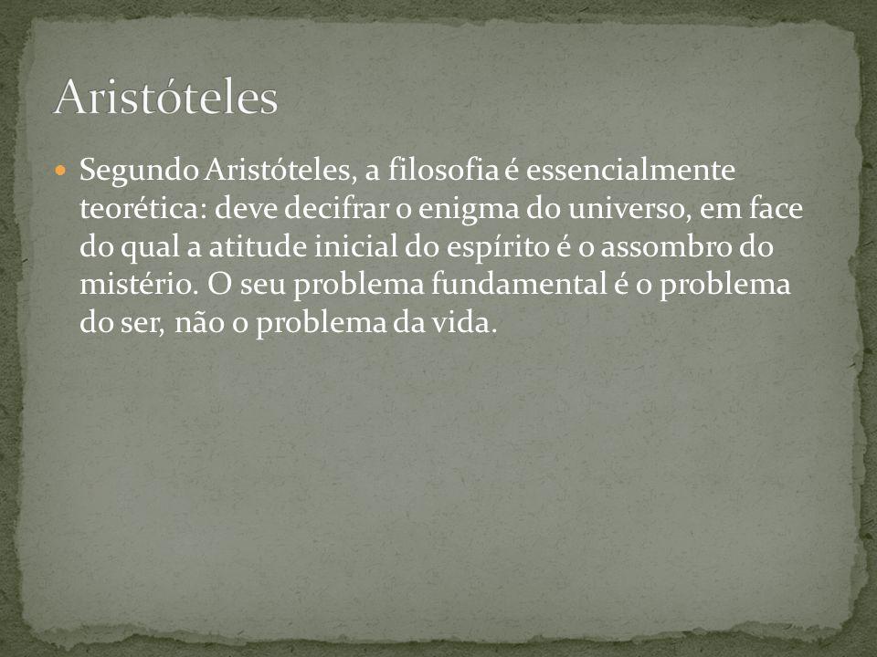 Segundo Aristóteles, a filosofia é essencialmente teorética: deve decifrar o enigma do universo, em face do qual a atitude inicial do espírito é o ass