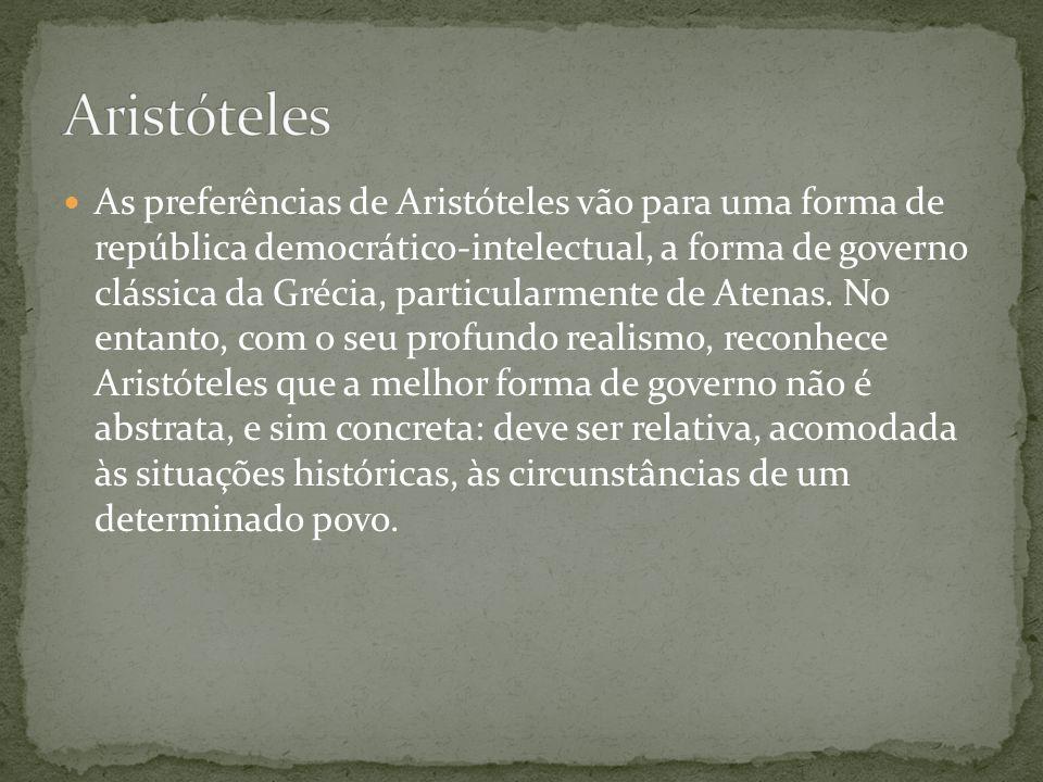 As preferências de Aristóteles vão para uma forma de república democrático-intelectual, a forma de governo clássica da Grécia, particularmente de Aten