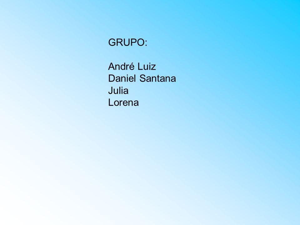 GRUPO: André Luiz Daniel Santana Julia Lorena