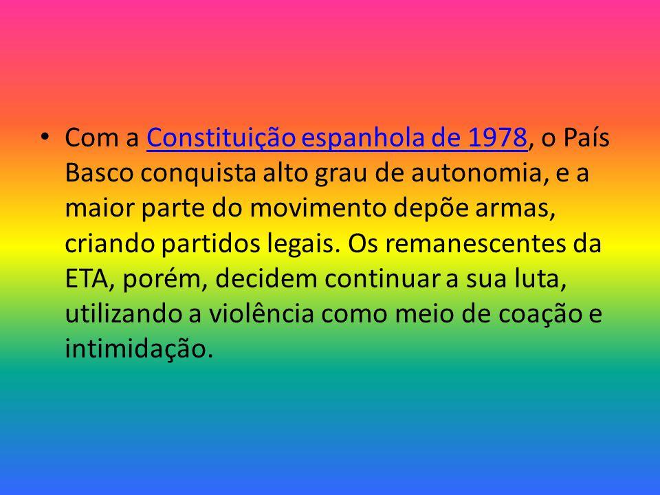 Com a Constituição espanhola de 1978, o País Basco conquista alto grau de autonomia, e a maior parte do movimento depõe armas, criando partidos legais.