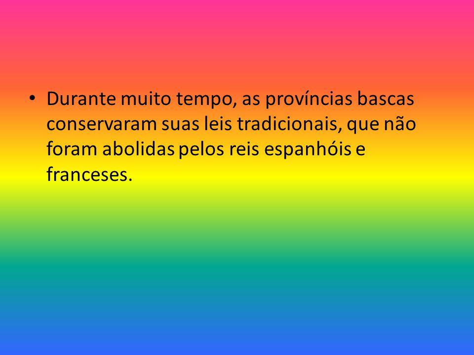 Durante muito tempo, as províncias bascas conservaram suas leis tradicionais, que não foram abolidas pelos reis espanhóis e franceses.