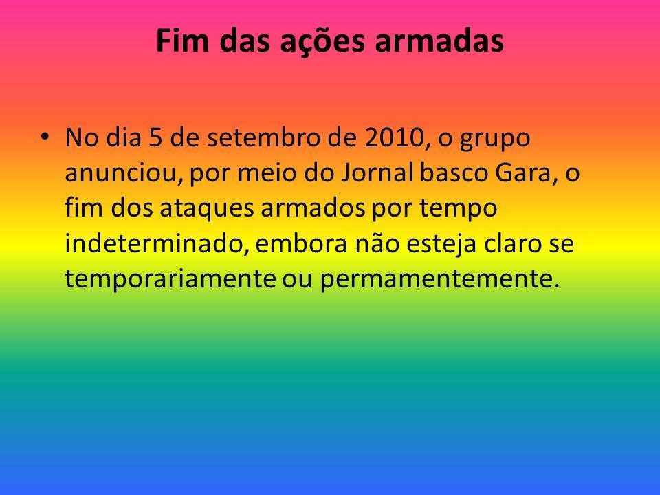 Fim das ações armadas No dia 5 de setembro de 2010, o grupo anunciou, por meio do Jornal basco Gara, o fim dos ataques armados por tempo indeterminado, embora não esteja claro se temporariamente ou permamentemente.
