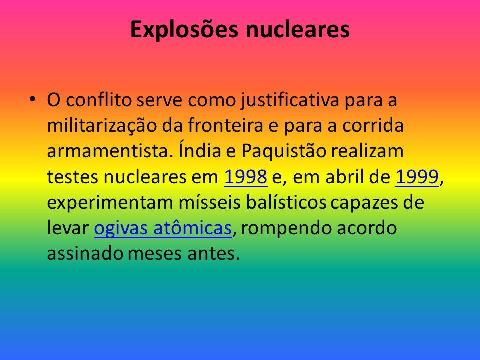 Explosões nucleares O conflito serve como justificativa para a militarização da fronteira e para a corrida armamentista.