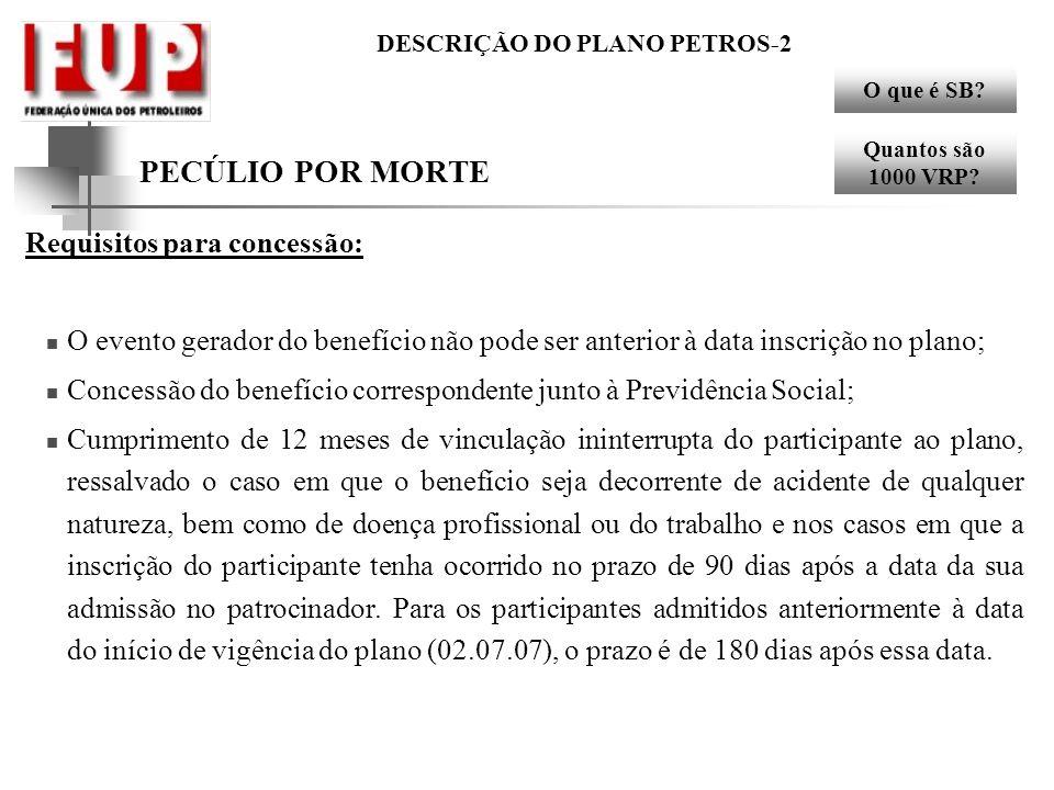 DESCRIÇÃO DO PLANO PETROS-2 PECÚLIO POR MORTE Requisitos para concessão: O evento gerador do benefício não pode ser anterior à data inscrição no plano