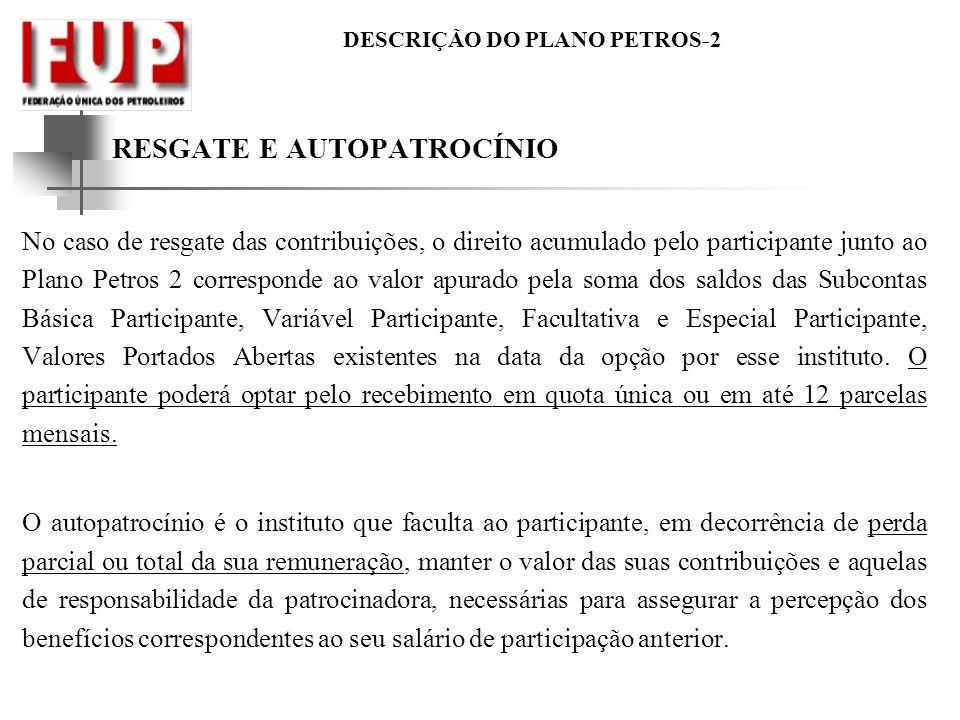 DESCRIÇÃO DO PLANO PETROS-2 RESGATE E AUTOPATROCÍNIO No caso de resgate das contribuições, o direito acumulado pelo participante junto ao Plano Petros