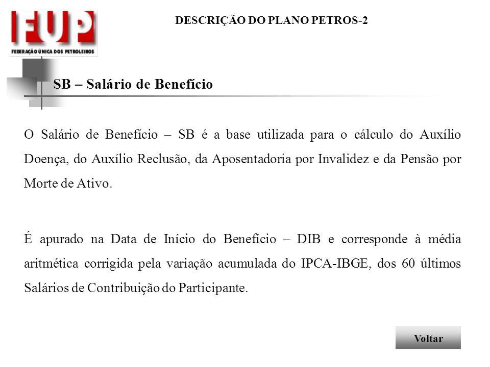DESCRIÇÃO DO PLANO PETROS-2 SB – Salário de Benefício O Salário de Benefício – SB é a base utilizada para o cálculo do Auxílio Doença, do Auxílio Recl