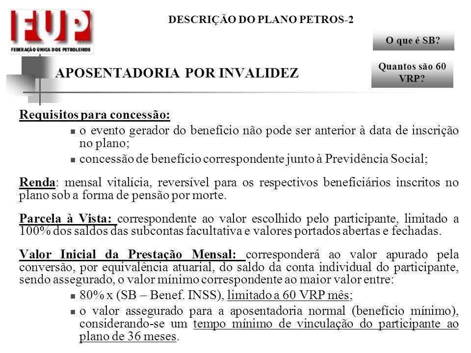 DESCRIÇÃO DO PLANO PETROS-2 APOSENTADORIA POR INVALIDEZ Requisitos para concessão: o evento gerador do benefício não pode ser anterior à data de inscr