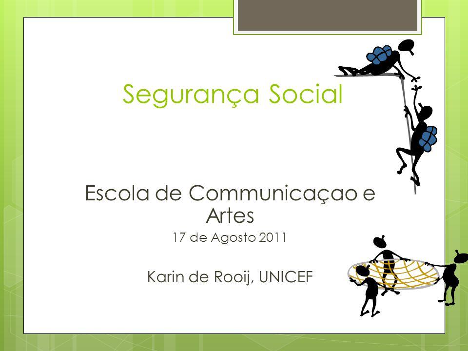 Segurança Social Escola de Communicaçao e Artes 17 de Agosto 2011 Karin de Rooij, UNICEF