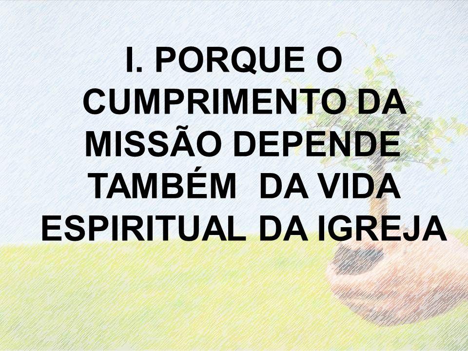 I. PORQUE O CUMPRIMENTO DA MISSÃO DEPENDE TAMBÉM DA VIDA ESPIRITUAL DA IGREJA