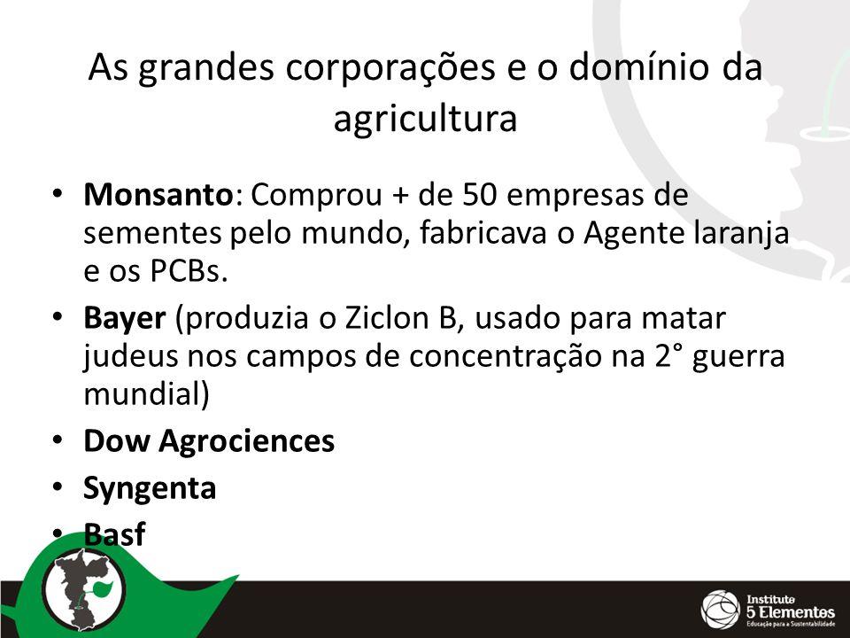 As grandes corporações e o domínio da agricultura Monsanto: Comprou + de 50 empresas de sementes pelo mundo, fabricava o Agente laranja e os PCBs. Bay