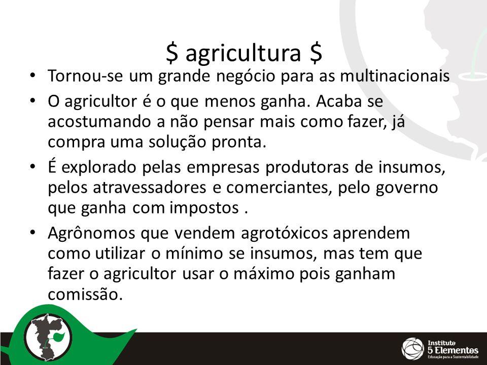 $ agricultura $ Tornou-se um grande negócio para as multinacionais O agricultor é o que menos ganha. Acaba se acostumando a não pensar mais como fazer