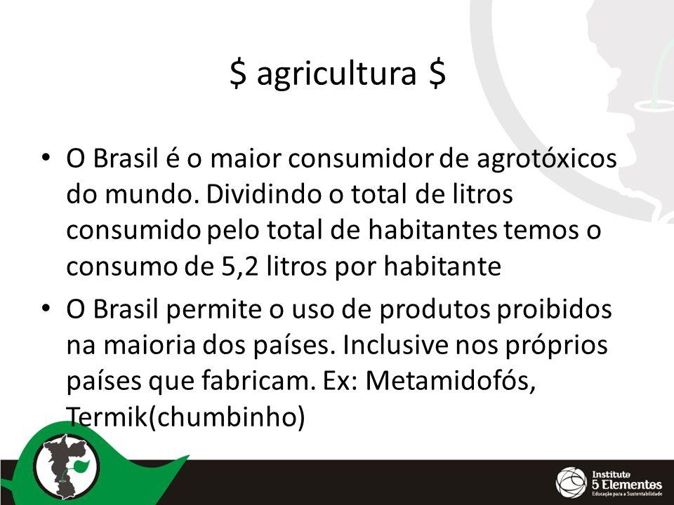 $ agricultura $ O Brasil é o maior consumidor de agrotóxicos do mundo. Dividindo o total de litros consumido pelo total de habitantes temos o consumo