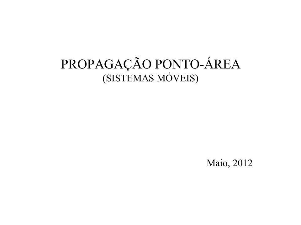 PROPAGAÇÃO PONTO-ÁREA (SISTEMAS MÓVEIS) Maio, 2012