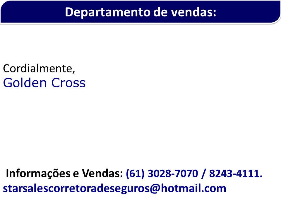 Cordialmente, Golden Cross Informações e Vendas: (61) 3028-7070 / 8243-4111. starsalescorretoradeseguros@hotmail.com Departamento de vendas: