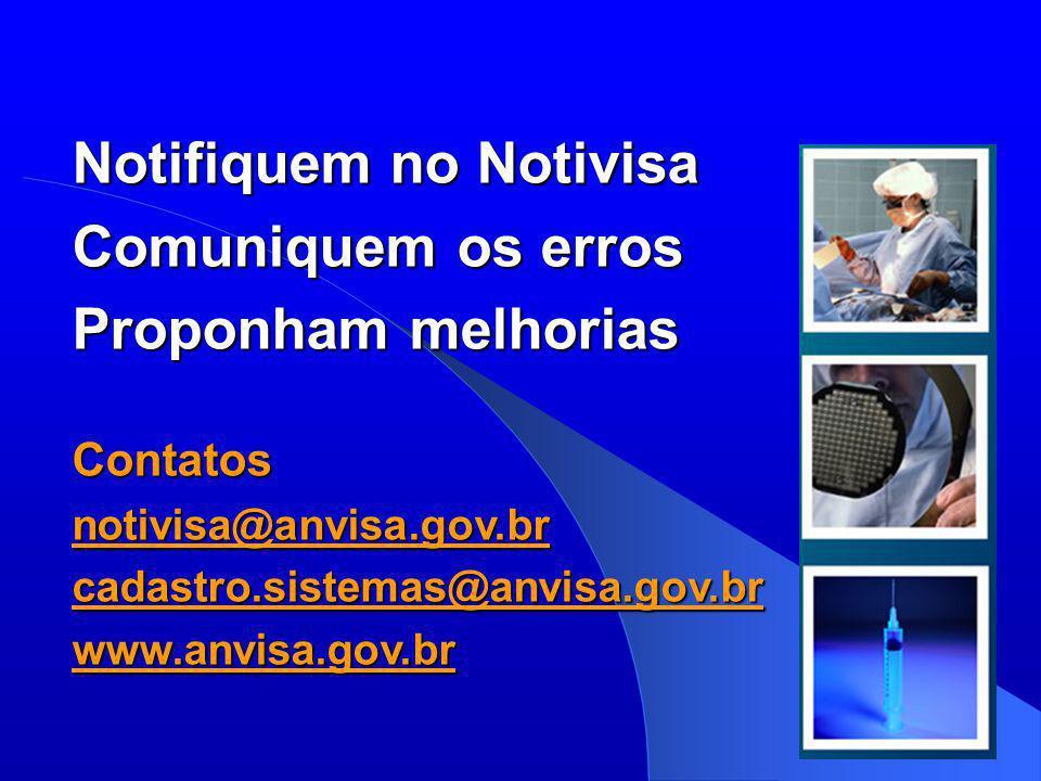 Notifiquem no Notivisa Comuniquem os erros Proponham melhorias Contatosnotivisa@anvisa.gov.brcadastro.sistemas@anvisa.gov.brwww.anvisa.gov.br