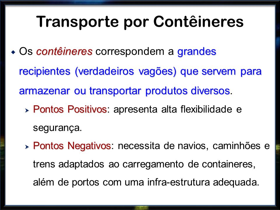 contêineresgrandes recipientes (verdadeiros vagões) que servem para armazenar ou transportar produtos diversos Os contêineres correspondem a grandes r