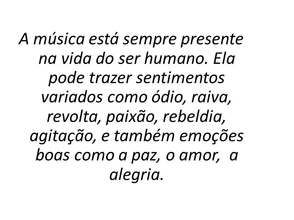 A música está sempre presente na vida do ser humano. Ela pode trazer sentimentos variados como ódio, raiva, revolta, paixão, rebeldia, agitação, e tam