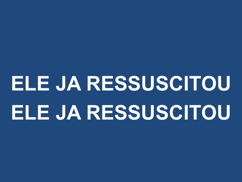 ELE JA RESSUSCITOU
