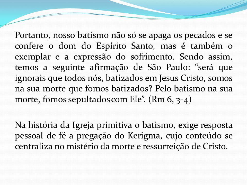 Portanto, nosso batismo não só se apaga os pecados e se confere o dom do Espírito Santo, mas é também o exemplar e a expressão do sofrimento. Sendo as