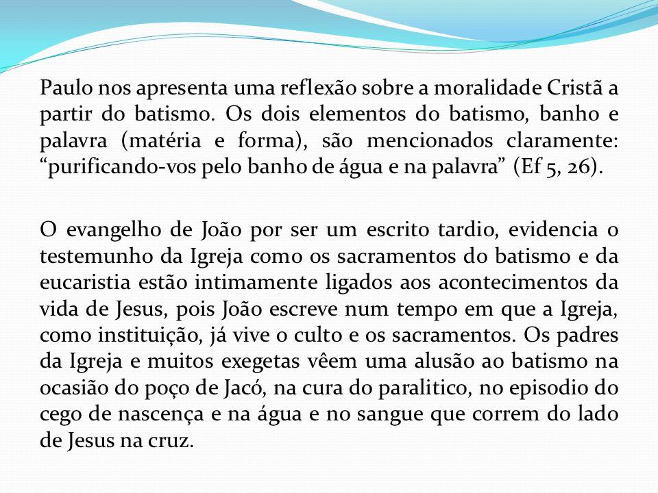 Paulo nos apresenta uma reflexão sobre a moralidade Cristã a partir do batismo. Os dois elementos do batismo, banho e palavra (matéria e forma), são m