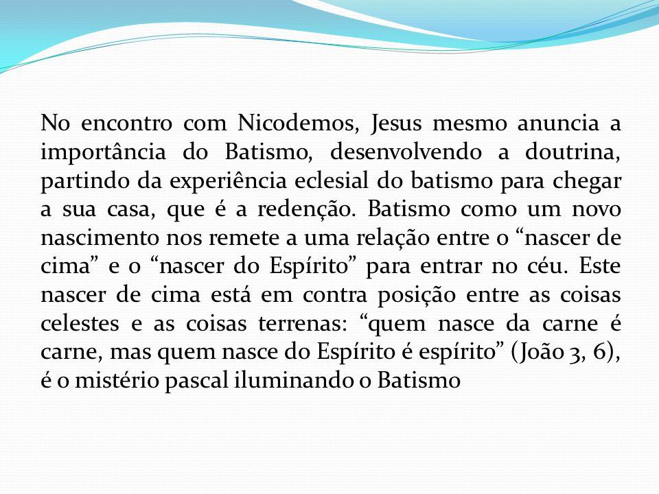 No encontro com Nicodemos, Jesus mesmo anuncia a importância do Batismo, desenvolvendo a doutrina, partindo da experiência eclesial do batismo para ch