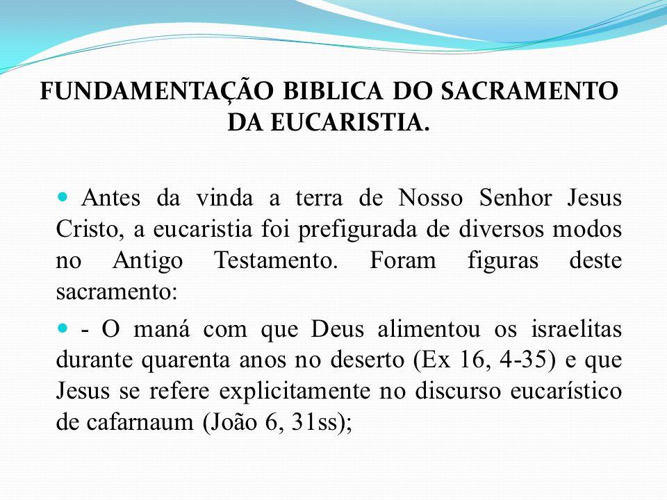 FUNDAMENTAÇÃO BIBLICA DO SACRAMENTO DA EUCARISTIA. Antes da vinda a terra de Nosso Senhor Jesus Cristo, a eucaristia foi prefigurada de diversos modos