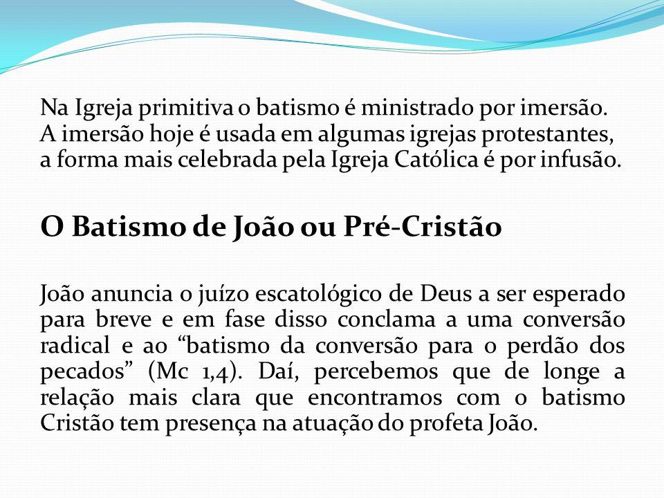 Na Igreja primitiva o batismo é ministrado por imersão. A imersão hoje é usada em algumas igrejas protestantes, a forma mais celebrada pela Igreja Cat