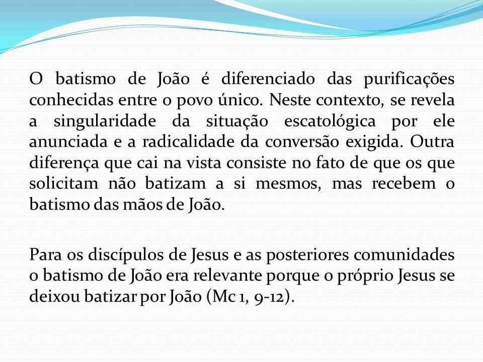 O batismo de João é diferenciado das purificações conhecidas entre o povo único. Neste contexto, se revela a singularidade da situação escatológica po