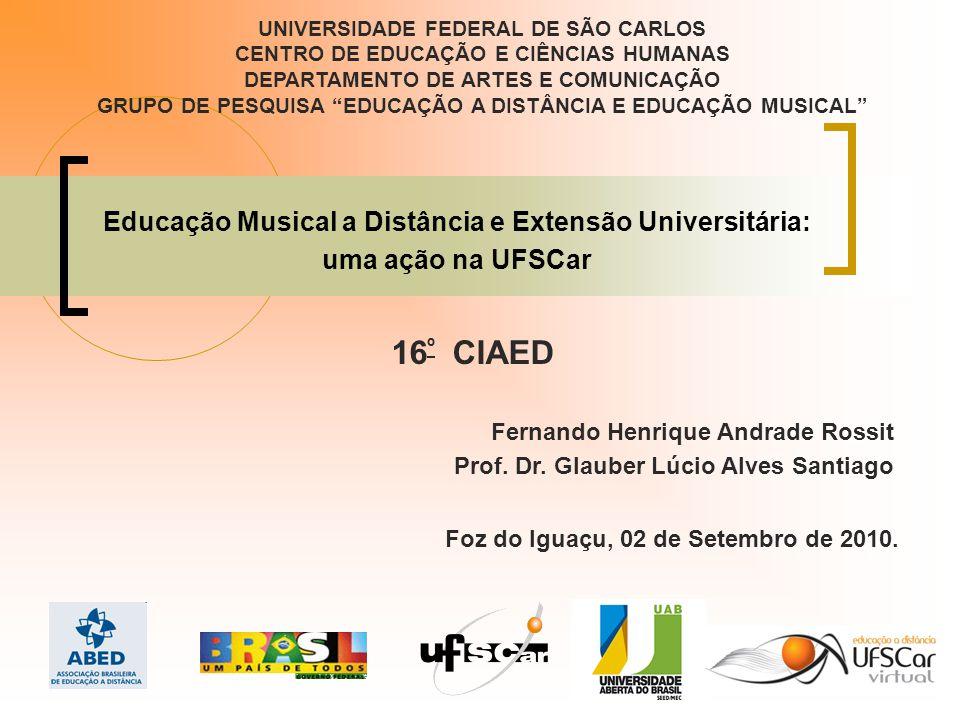 Educação Musical a Distância e Extensão Universitária: uma ação na UFSCar Fernando Henrique Andrade Rossit Prof.