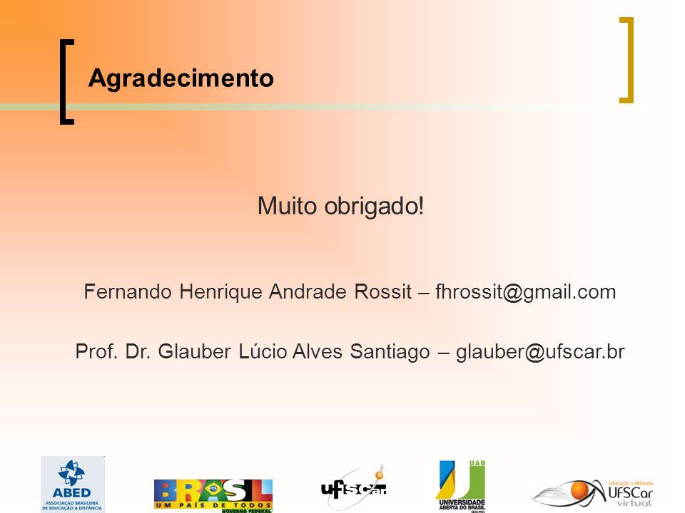 Agradecimento Muito obrigado.Fernando Henrique Andrade Rossit – fhrossit@gmail.com Prof.