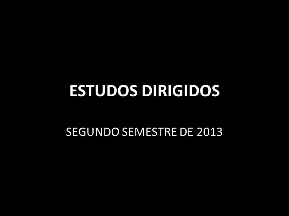ESTUDOS DIRIGIDOS SEGUNDO SEMESTRE DE 2013
