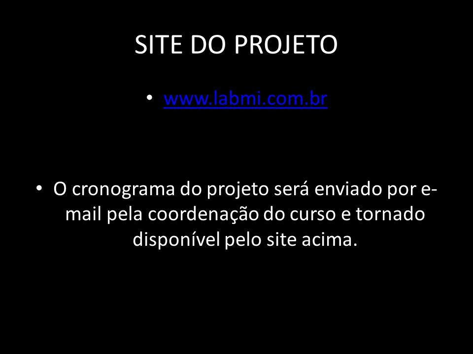 SITE DO PROJETO www.labmi.com.br O cronograma do projeto será enviado por e- mail pela coordenação do curso e tornado disponível pelo site acima.