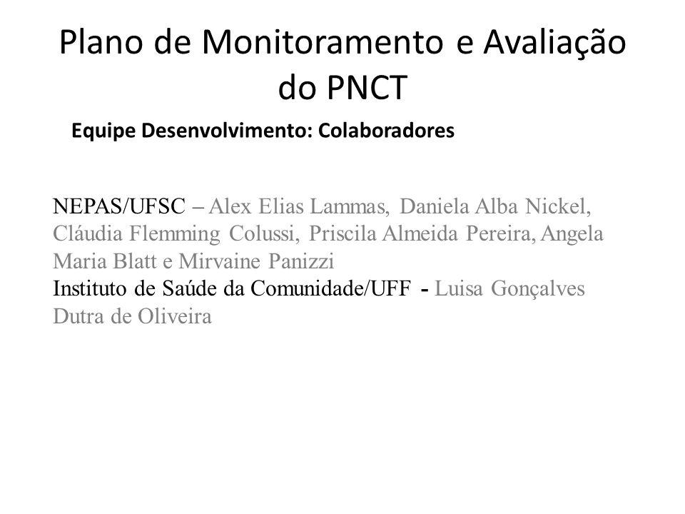 Plano de Monitoramento e Avaliação do PNCT Equipe Desenvolvimento: Colaboradores NEPAS/UFSC – Alex Elias Lammas, Daniela Alba Nickel, Cláudia Flemming