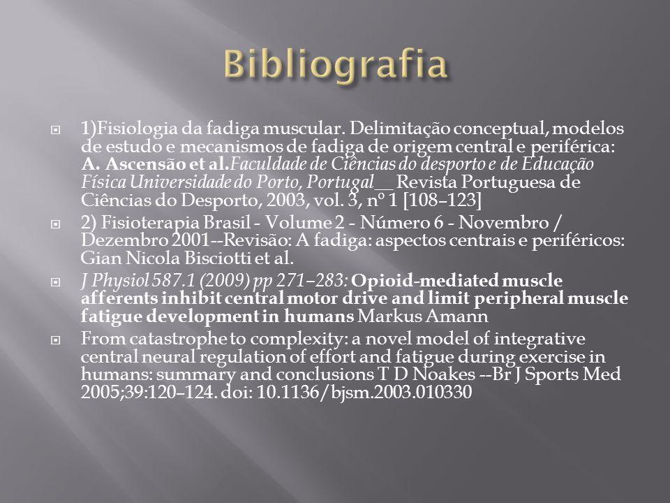 1)Fisiologia da fadiga muscular. Delimitação conceptual, modelos de estudo e mecanismos de fadiga de origem central e periférica: A. Ascensão et al. F