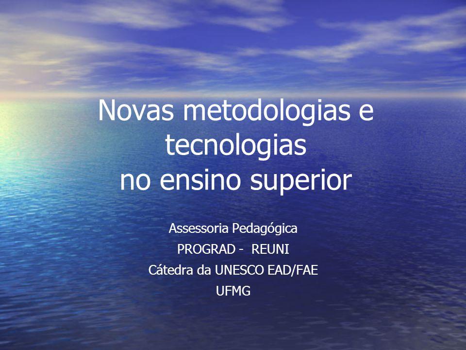 Novas metodologias e tecnologias no ensino superior Assessoria Pedagógica PROGRAD - REUNI Cátedra da UNESCO EAD/FAE UFMG