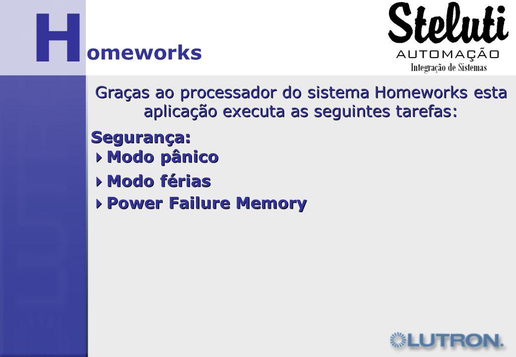 H omeworks Graças ao processador do sistema Homeworks esta aplicação executa as seguintes tarefas: Segurança: Modo pânico Modo férias Power Failure Me