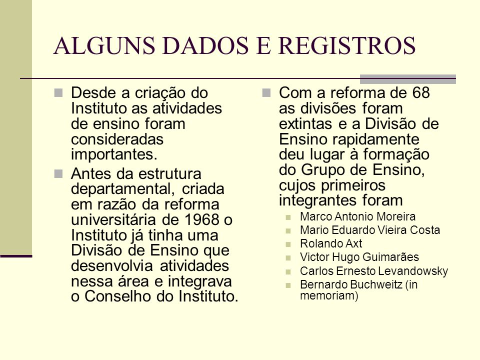 ALGUNS DADOS E REGISTROS Desde a criação do Instituto as atividades de ensino foram consideradas importantes. Antes da estrutura departamental, criada