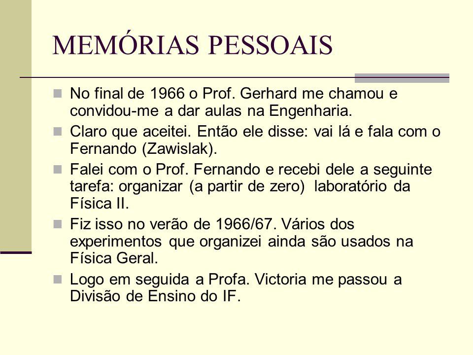 MEMÓRIAS PESSOAIS No final de 1966 o Prof. Gerhard me chamou e convidou-me a dar aulas na Engenharia. Claro que aceitei. Então ele disse: vai lá e fal