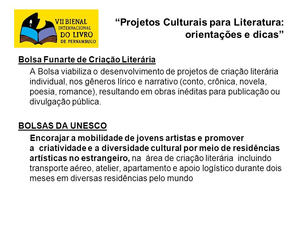 Projetos Culturais para Literatura: orientações e dicas Bolsa Funarte de Criação Literária A Bolsa viabiliza o desenvolvimento de projetos de criação