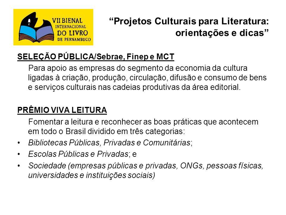 Projetos Culturais para Literatura: orientações e dicas SELEÇÃO PÚBLICA/Sebrae, Finep e MCT Para apoio as empresas do segmento da economia da cultura