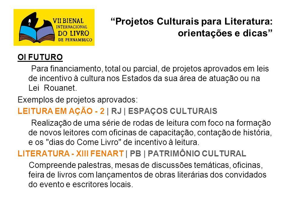 Projetos Culturais para Literatura: orientações e dicas OI FUTURO Para financiamento, total ou parcial, de projetos aprovados em leis de incentivo à c